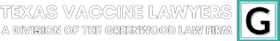 Texas Vaccine Lawyers a Division of the Greenwood Law Firm