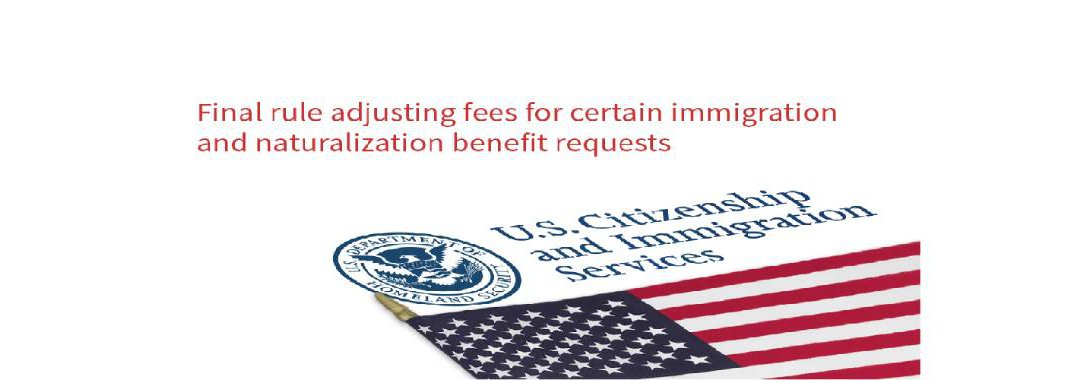 Final rule adjusting fees for certain immigration and naturalization benefit requests