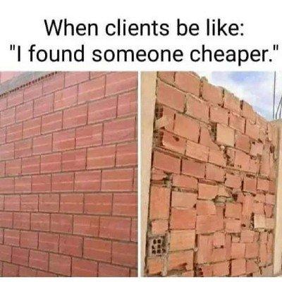 """I found someone cheaper"" Brick Wall Meme"