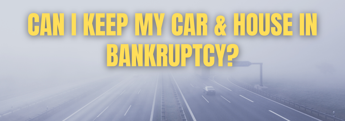 Can I keep my house and car in bankruptcy