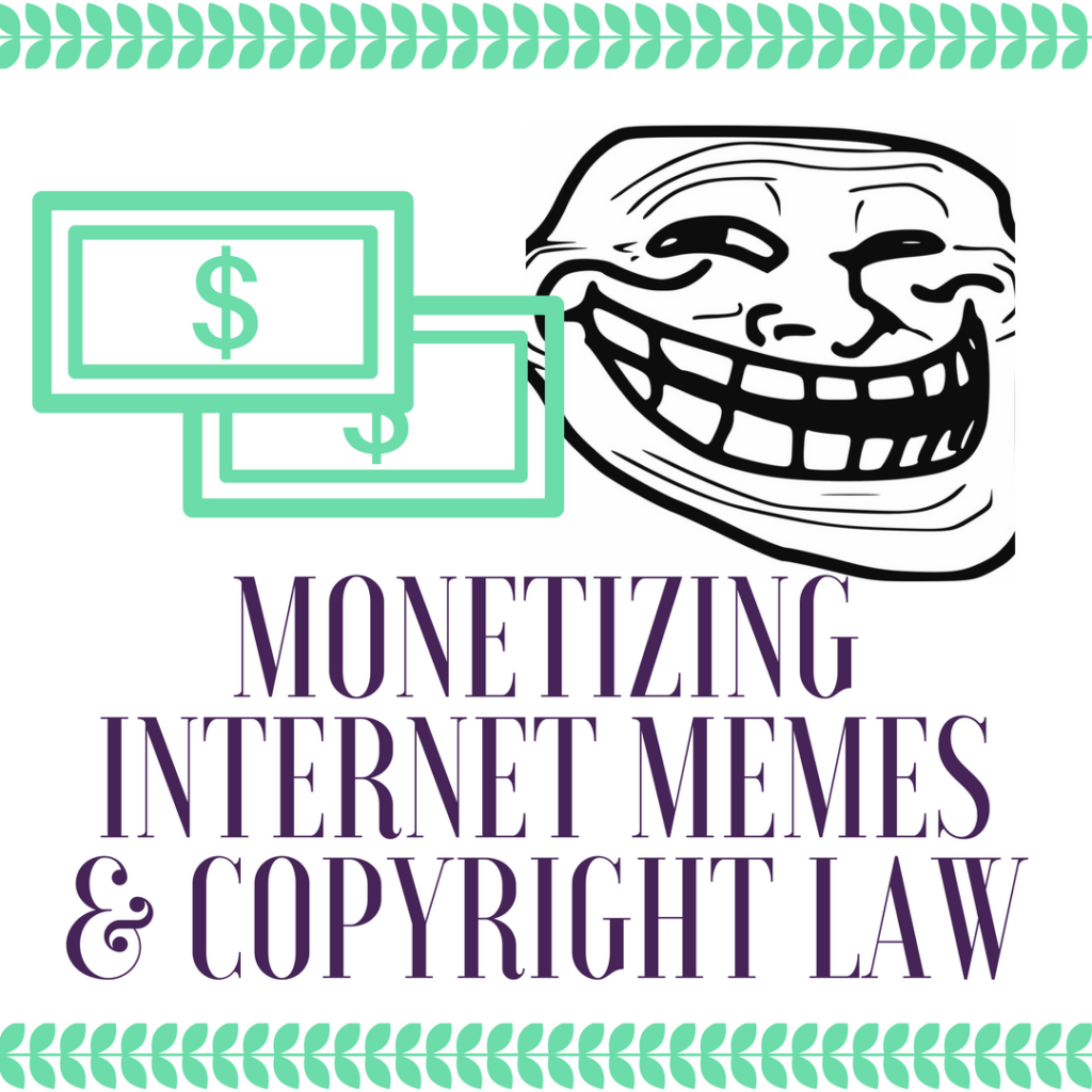 Monetizing-Internet-Memes-Copyright-Law-1-1024x1024.png